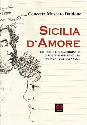 Sicilia d'amore. Liriche in lingua originale di poeti vissuti in Sicilia tra il sec. VI a.C. e il XX d.C. by Concetta Muscato Daidone