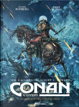 Conan il cimmero. Vol. 9: Gli accoliti del cerchio nero by Robert E. Howard, Sylvain Runberg
