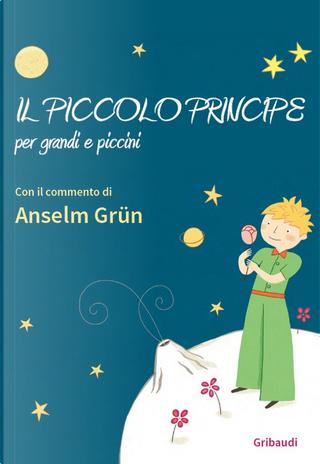 Il piccolo principe per grandi e piccini by Anselm Grun