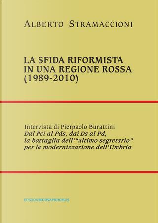 La sfida riformista in una regione rossa (1989-2010) by Alberto Stramaccioni, Pierpaolo Burattini