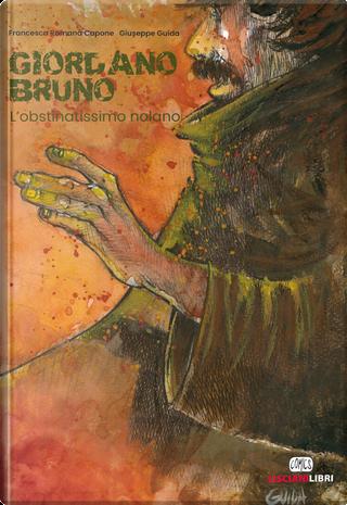 Giordano Bruno. L'obstinatissimo nolano by Francesca Romana Capone, Giuseppe Guida