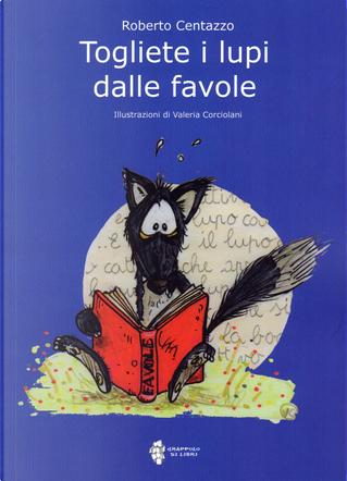 Togliete i lupi dalle favole by Roberto Centazzo