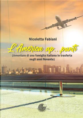 L'America ap...punti (Avventure di una famiglia italiana in trasferta negli anni Novanta) by Nicoletta Fabiani