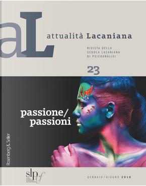 Attualità lacaniana. Rivista della Scuola Lacaniana di Psicoanalisi. Vol. 23: Passione/passioni