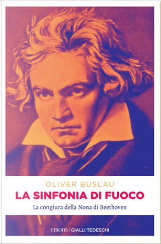 Sinfonia di fuoco. La congiura della Nona di Beethoven by Oliver Buslau
