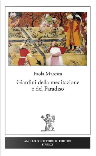 Giardini della meditazione e del paradiso by Paola Maresca