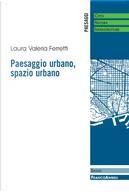 Paesaggio urbano, spazio urbano by Laura Valeria Ferretti