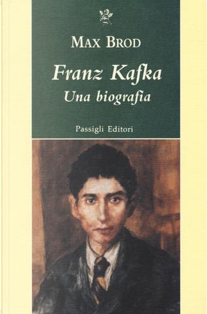 Franz Kafka. Una biografia by Max Brod