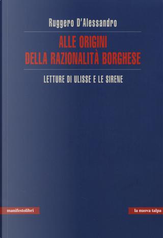 Alle origini della razionalità borghese. Letture di Ulisse e le sirene by Ruggero D'Alessandro