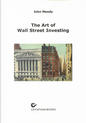 The art of Wall Street Investing by John Moody