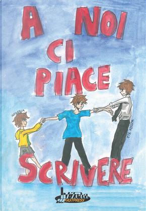 A noi ci piace scrivere. Racconti dei ragazzi finalisti 24° concorso letterario scuola Lanfranco Modena