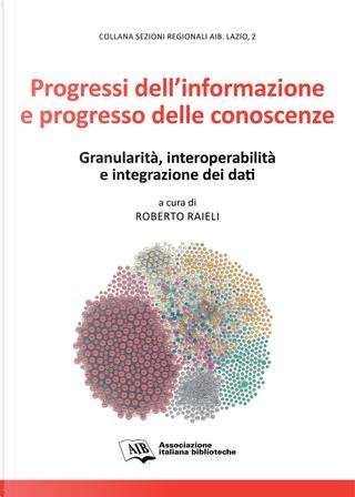 Progressi dell'informazione e progresso delle conoscenze. Granularità, interoperabilità e integrazione dei dati