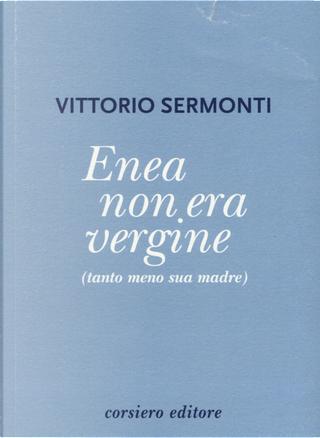 Enea non era vergine (tanto meno sua madre) by Vittorio Sermonti