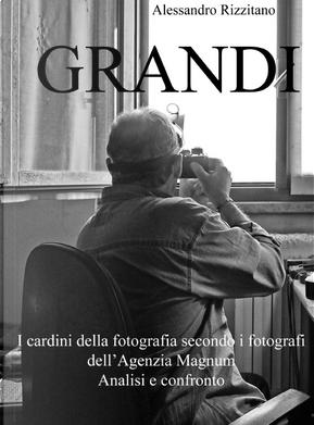 Grandi. I cardini della fotografia secondo i fotografi dell'Agenzia Magnum. Analisi e confronto by Alessandro Rizzitano