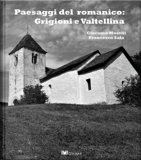 Paesaggi del romanico: Grigioni e Valtellina by Francesco Sala, Giulia Tacchini