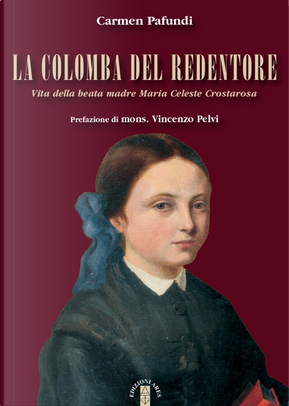 La Colomba del Redentore. Vita della beata madre Maria Celeste Crostarosa by Carmen Pafundi