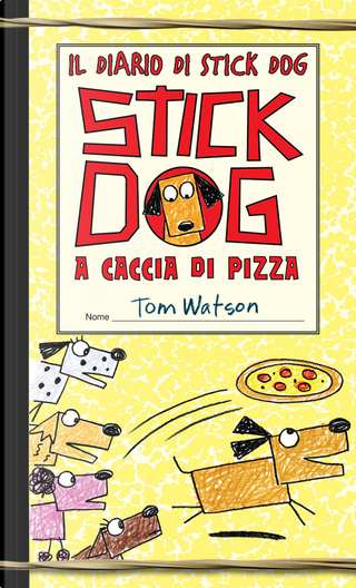 Il diario di Stick Dog. Vol. 3: Stick Dog a caccia di pizza by Tom Watson