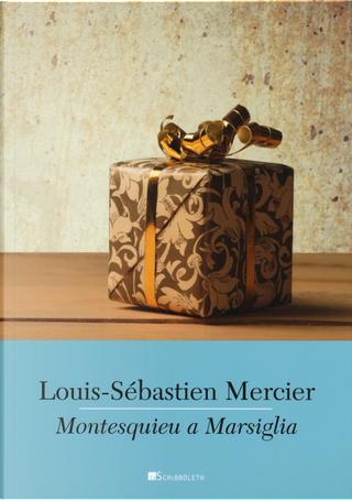 Montesquieu a Marsiglia by Louis-Sebastien Mercier