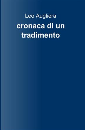 Cronaca di un tradimento by Leo Augliera
