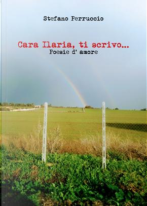 Cara Ilaria, ti scrivo... Poesie d'amore by Stefano Perruccio