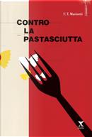 Contro la pastasciutta by Filippo Tommaso Marinetti