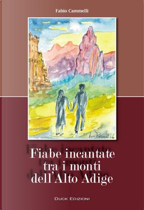 Fiabe incantate tra i monti dell'Alto Adige by Fabio Cammelli