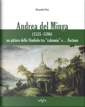 Andrea del Minga (1535-1596). Un pittore dello Studiolo tra «calunnia» e... fortuna by Alessandro Nesi