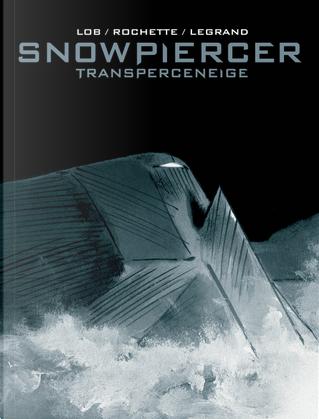 Snowpiercer. Transperceneige. Ediz. variant by Benjamin Legrand, Jacques Lob, Jean-Marc Rochette