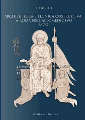 Architettura e tecnica costruttiva a Roma nell'altomedioevo. Saggi by Lia Barelli