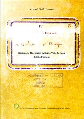 Dizionario odeporico dell'Alta Valle Seriana by Elia Fornoni