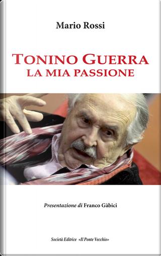 Tonino Guerra. La mia passione by Majo