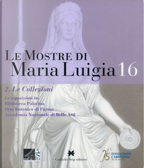 Le mostre di Maria Luigia. Vol. 16/2: Le collezioni
