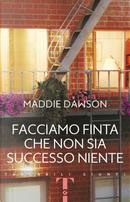 Facciamo finta che non sia successo niente by Maddie Dawson