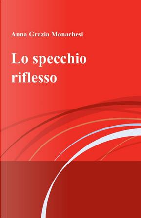 Lo specchio riflesso by Grazia A. Monachesi