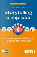 Storytelling d'impresa. La nuova guida definitiva verso lo storymaking by Andrea Fontana
