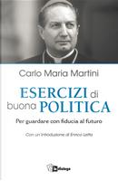 Esercizi di buona politica. Per guardare con fiducia al futuro by Carlo Maria Martini