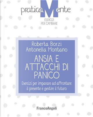 Ansia e attacchi di panico. Esercizi per imparare ad affrontare il presente e gestire il futuro by Antonella Montano, Roberta Borzì