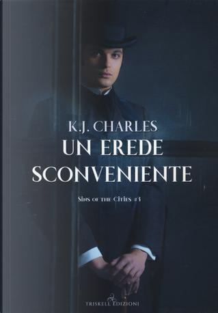 Un erede sconveniente. Sins of the cities. Vol. 3 by K. J. Charles