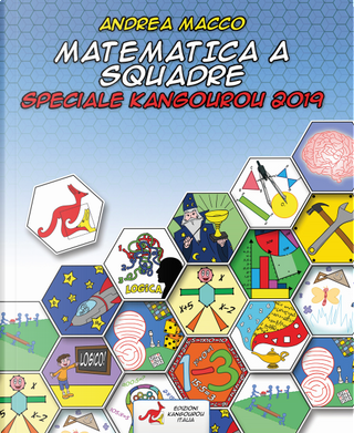 Matematica a squadre. Speciale Kangourou 2019 by Andrea Macco