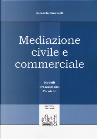 Mediazione civile e commerciale. Modelli, procedimenti, tecniche by Bernardo Simonetti
