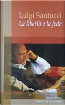 La libertà e la fede by Luigi Santucci