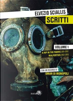 Scritti. Vol. 1: A rip in the fabric 2011-2012. Malpertuis 2012-2013 by Elvezio Sciallis