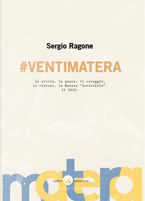 #VentiMatera. Le storie, le paure, il coraggio, le visioni, la Matera «invisibile». Il 2020 by Sergio Ragone