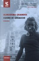 Cuore di ghiaccio by Almudena Grandes