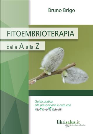 Fitoembrioterapia dalla A alla Z by Bruno Brigo