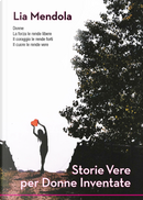 Storie vere per donne inventate by Lia Mendola