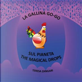 La gallina Go-Go sul pianeta The Magical Drops by Teresa Zangari