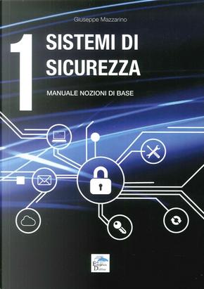Sistemi di sicurezza. Vol. 1: Manuale nozioni di base by Giuseppe Mazzarino