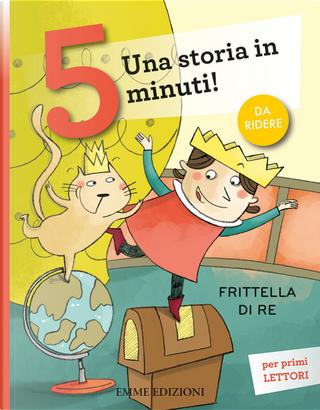 Frittella di re. Una storia in 5 minuti! by Giuditta Campello