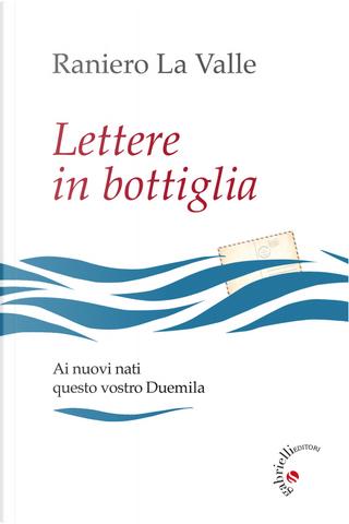 Lettere in bottiglia. Ai nuovi nati questo vostro Duemila by Raniero La Valle